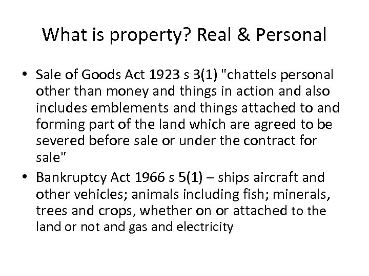 What is property? Real & Personal • Sale of Goods Act 1923 s 3(1)