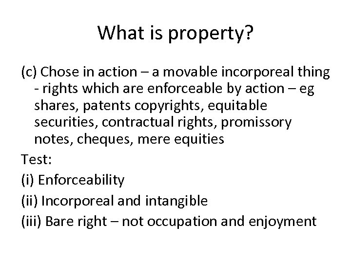 What is property? (c) Chose in action – a movable incorporeal thing rights which