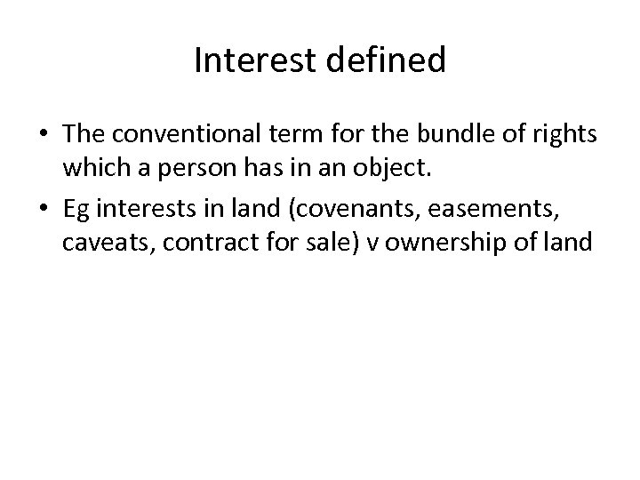 Interest defined • The conventional term for the bundle of rights which a person