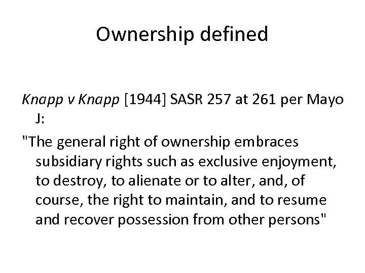 Ownership defined Knapp v Knapp [1944] SASR 257 at 261 per Mayo J: