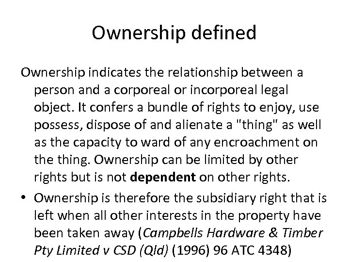 Ownership defined Ownership indicates the relationship between a person and a corporeal or incorporeal