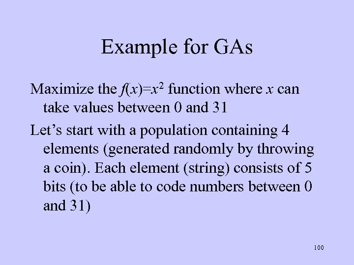 Example for GAs Maximize the f(x)=x 2 function where x can take values between