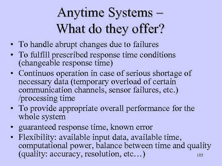 Anytime Systems – What do they offer? • To handle abrupt changes due to