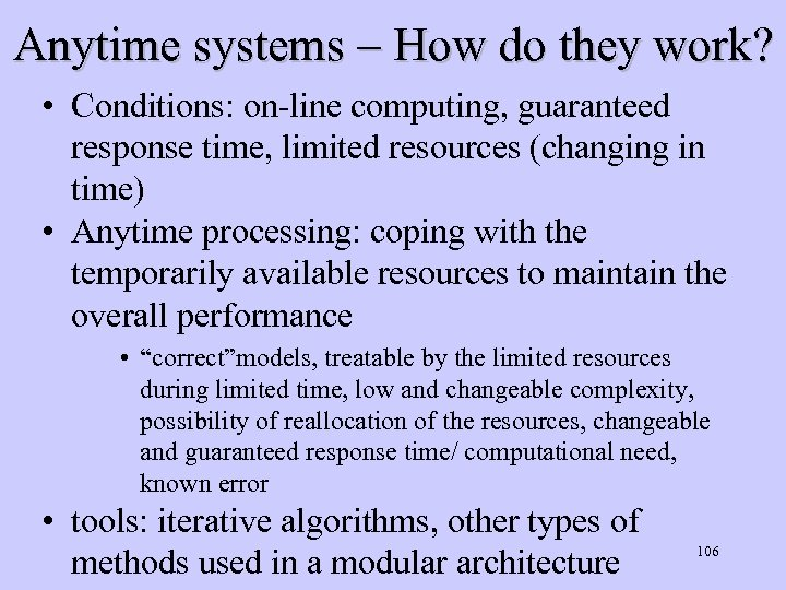 Anytime systems – How do they work? • Conditions: on-line computing, guaranteed response time,