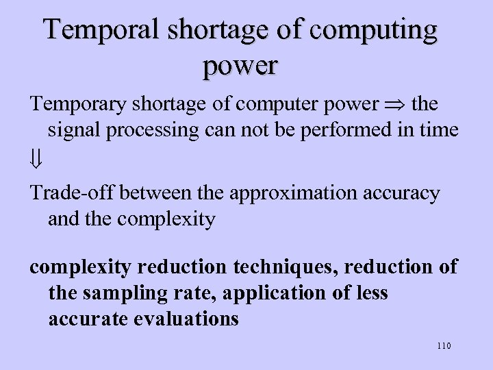 Temporal shortage of computing power Temporary shortage of computer power the signal processing can