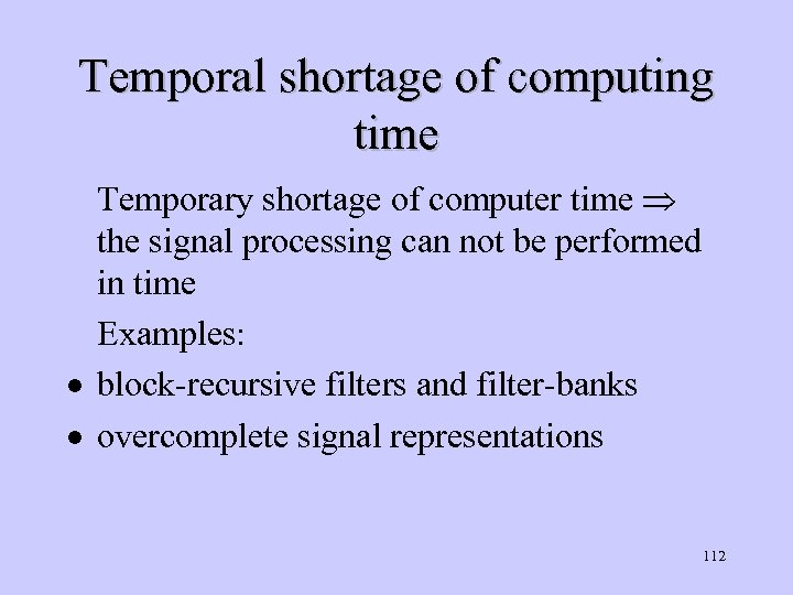 Temporal shortage of computing time Temporary shortage of computer time the signal processing can