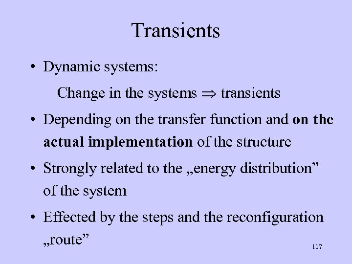 Transients • Dynamic systems: Change in the systems transients • Depending on the transfer