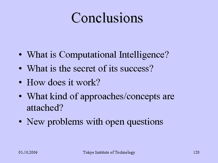 Conclusions • • What is Computational Intelligence? What is the secret of its success?
