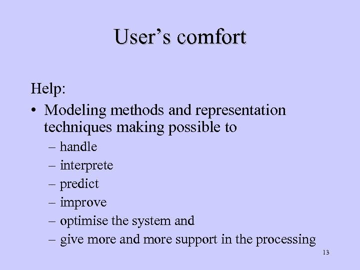 User's comfort Help: • Modeling methods and representation techniques making possible to – handle
