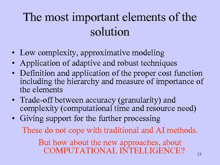 The most important elements of the solution • Low complexity, approximative modeling • Application