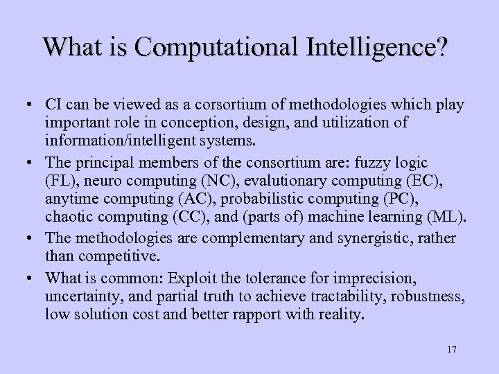 What is Computational Intelligence? • CI can be viewed as a corsortium of methodologies