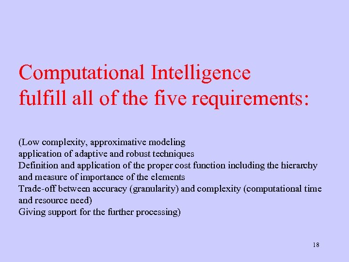 Computational Intelligence fulfill all of the five requirements: (Low complexity, approximative modeling application of