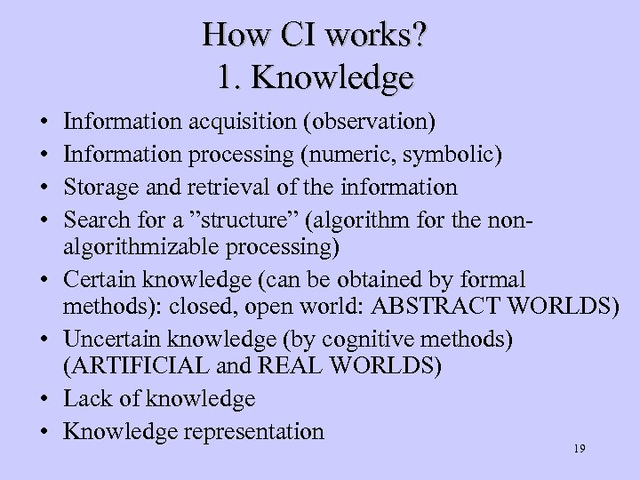 How CI works? 1. Knowledge • • Information acquisition (observation) Information processing (numeric, symbolic)