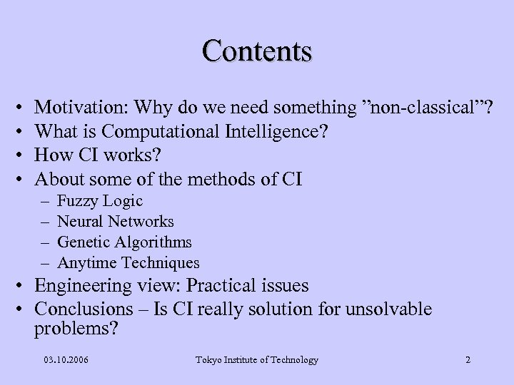 """Contents • • Motivation: Why do we need something """"non-classical""""? What is Computational Intelligence?"""