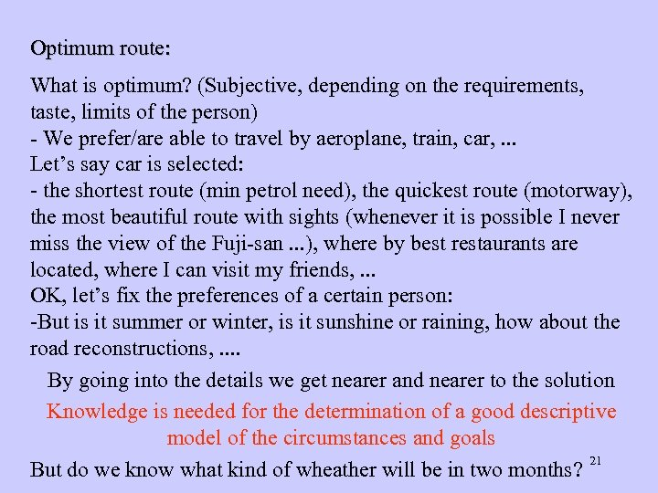 Optimum route: What is optimum? (Subjective, depending on the requirements, taste, limits of the