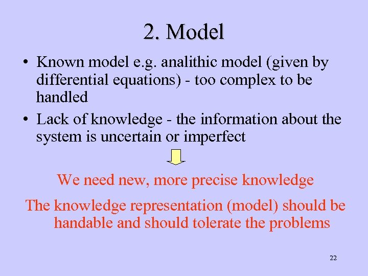 2. Model • Known model e. g. analithic model (given by differential equations) -