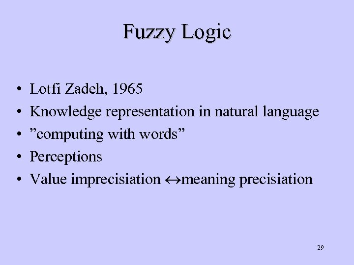 "Fuzzy Logic • • • Lotfi Zadeh, 1965 Knowledge representation in natural language ""computing"