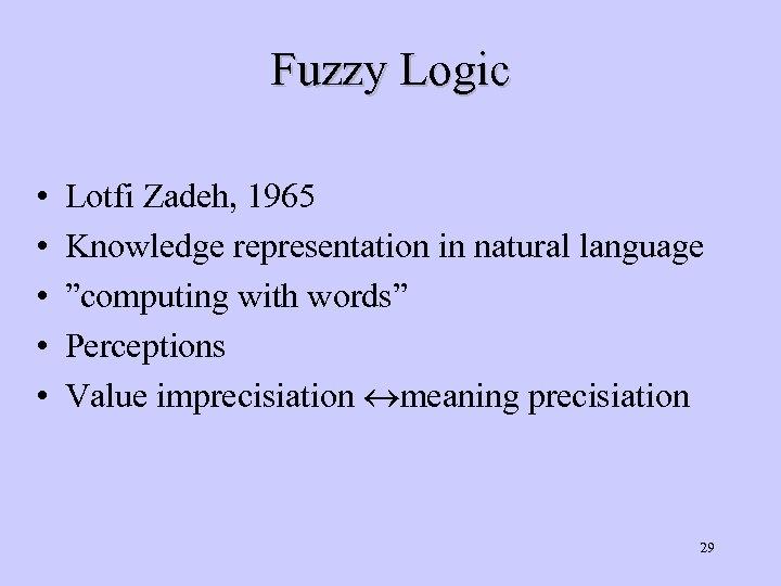 "Fuzzy Logic • • • Lotfi Zadeh, 1965 Knowledge representation in natural language ""computing"