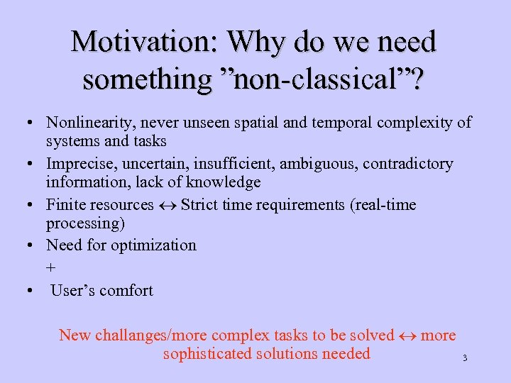 "Motivation: Why do we need something ""non-classical""? • Nonlinearity, never unseen spatial and temporal"