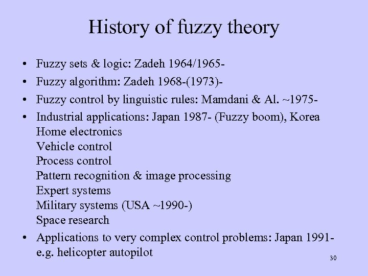 History of fuzzy theory • • Fuzzy sets & logic: Zadeh 1964/1965 Fuzzy algorithm: