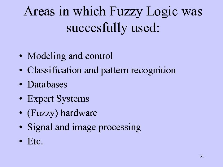 Areas in which Fuzzy Logic was succesfully used: • • Modeling and control Classification