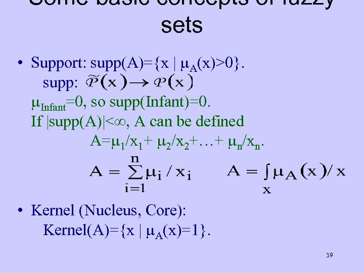 Some basic concepts of fuzzy sets • Support: supp(A)={x | A(x)>0}. supp: Infant=0, so