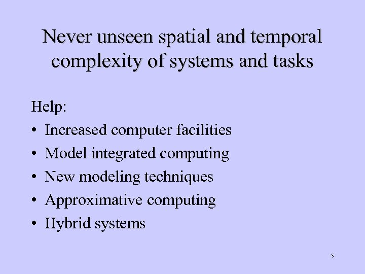 Never unseen spatial and temporal complexity of systems and tasks Help: • Increased computer