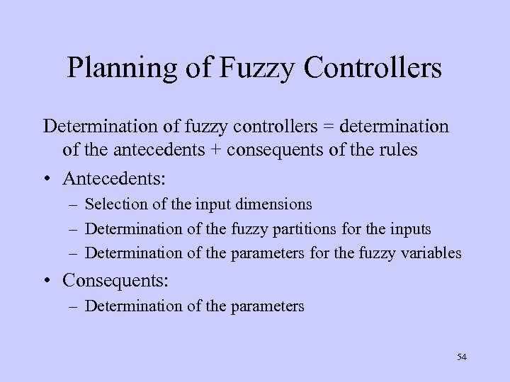 Planning of Fuzzy Controllers Determination of fuzzy controllers = determination of the antecedents +