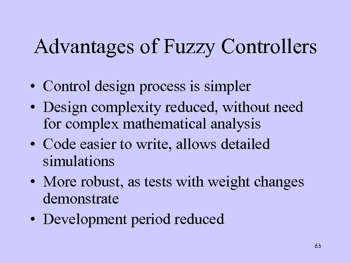 Advantages of Fuzzy Controllers • Control design process is simpler • Design complexity reduced,