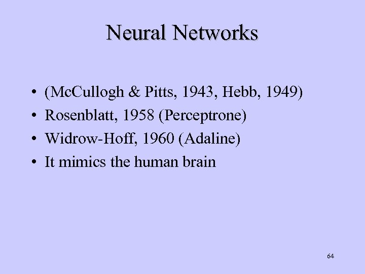 Neural Networks • • (Mc. Cullogh & Pitts, 1943, Hebb, 1949) Rosenblatt, 1958 (Perceptrone)