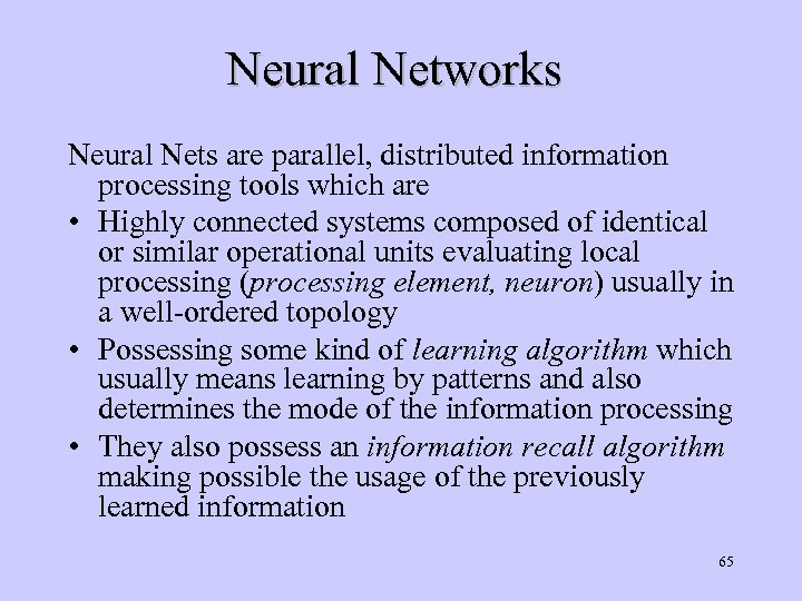 Neural Networks Neural Nets are parallel, distributed information processing tools which are • Highly