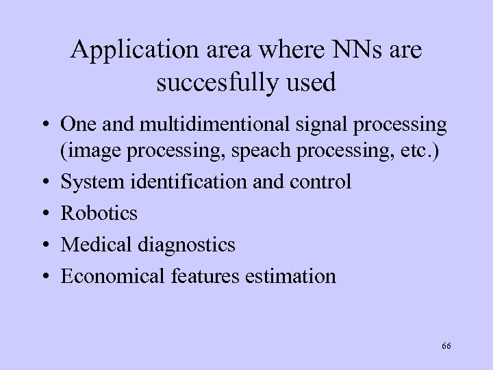 Application area where NNs are succesfully used • One and multidimentional signal processing (image