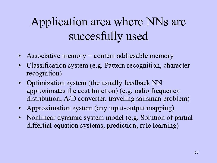 Application area where NNs are succesfully used • Associative memory = content addresable memory