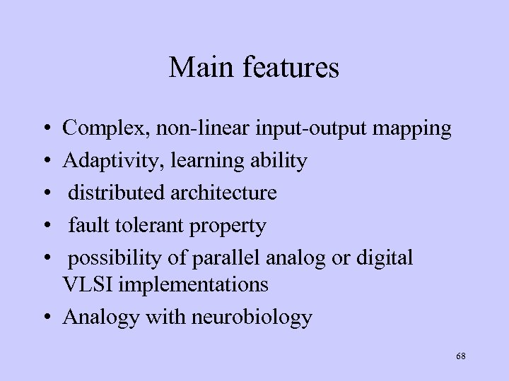 Main features • • • Complex, non-linear input-output mapping Adaptivity, learning ability distributed architecture