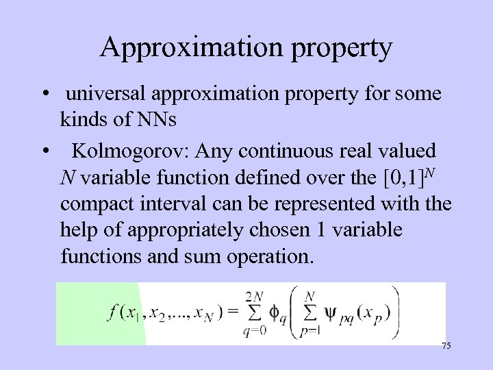 Approximation property • universal approximation property for some kinds of NNs • Kolmogorov: Any