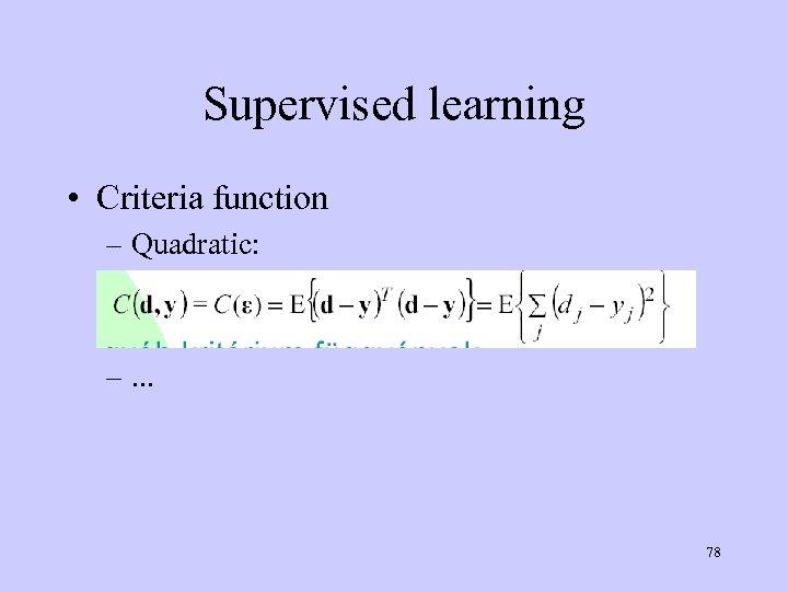 Supervised learning • Criteria function – Quadratic: –. . . 78