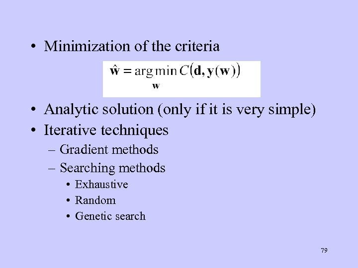 • Minimization of the criteria • Analytic solution (only if it is very