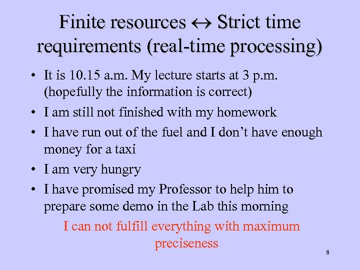 Finite resources Strict time requirements (real-time processing) • It is 10. 15 a. m.