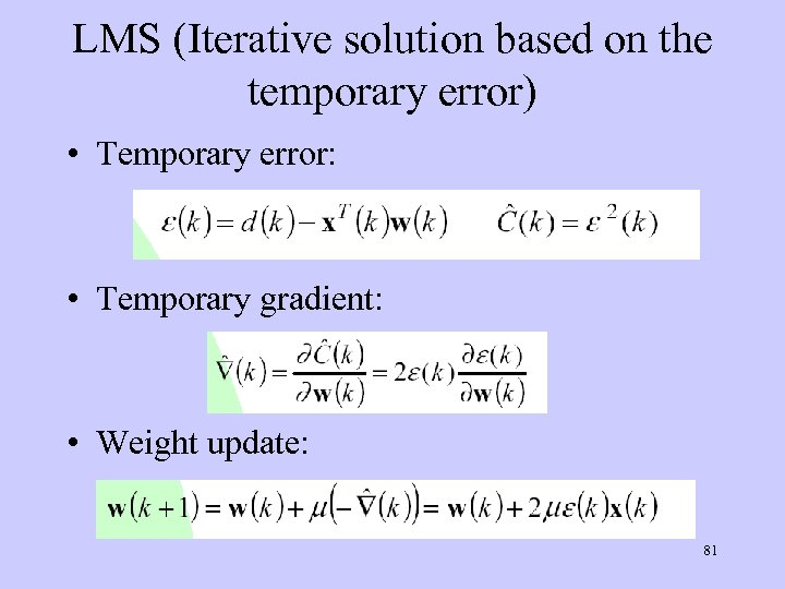LMS (Iterative solution based on the temporary error) • Temporary error: • Temporary gradient: