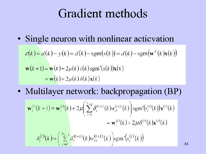 Gradient methods • Single neuron with nonlinear acticvation • Multilayer network: backpropagation (BP) 83