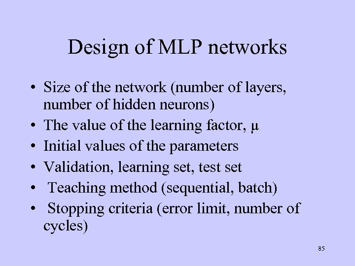 Design of MLP networks • Size of the network (number of layers, number of