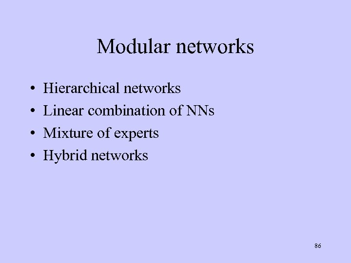 Modular networks • • Hierarchical networks Linear combination of NNs Mixture of experts Hybrid