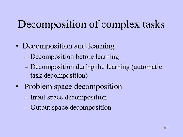 Decomposition of complex tasks • Decomposition and learning – Decomposition before learning – Decomposition