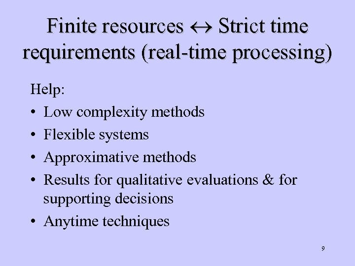 Finite resources Strict time requirements (real-time processing) Help: • Low complexity methods • Flexible