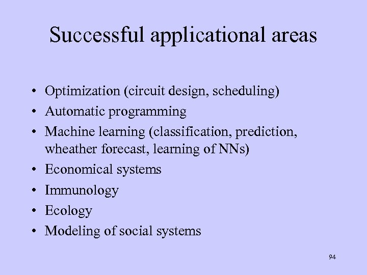 Successful applicational areas • Optimization (circuit design, scheduling) • Automatic programming • Machine learning