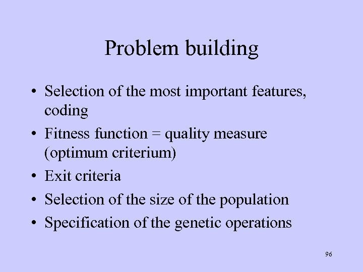 Problem building • Selection of the most important features, coding • Fitness function =