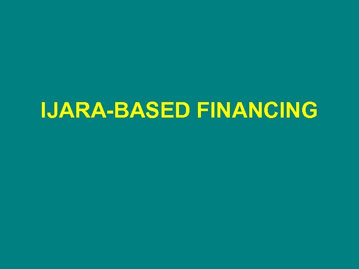 IJARA-BASED FINANCING