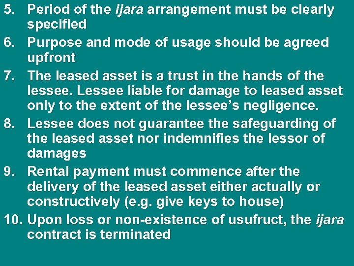 5. Period of the ijara arrangement must be clearly specified 6. Purpose and mode