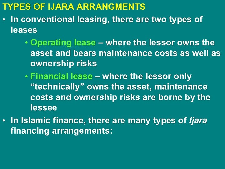 TYPES OF IJARA ARRANGMENTS • In conventional leasing, there are two types of leases