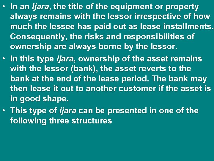 • In an Ijara, the title of the equipment or property always remains
